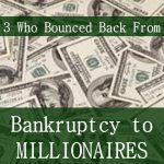 3 People Who Bounced Back From Bankruptcy to Millionaires