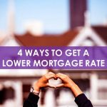 4 Ways to Get a Lower Mortgage Rate